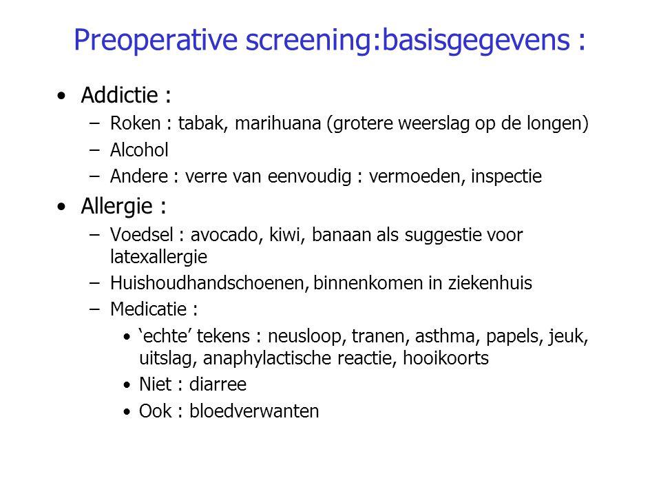 Preoperative screening:basisgegevens : Addictie : –Roken : tabak, marihuana (grotere weerslag op de longen) –Alcohol –Andere : verre van eenvoudig : v