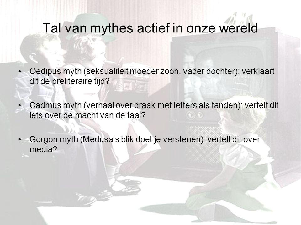 Tal van mythes actief in onze wereld Oedipus myth (seksualiteit moeder zoon, vader dochter): verklaart dit de preliteraire tijd.