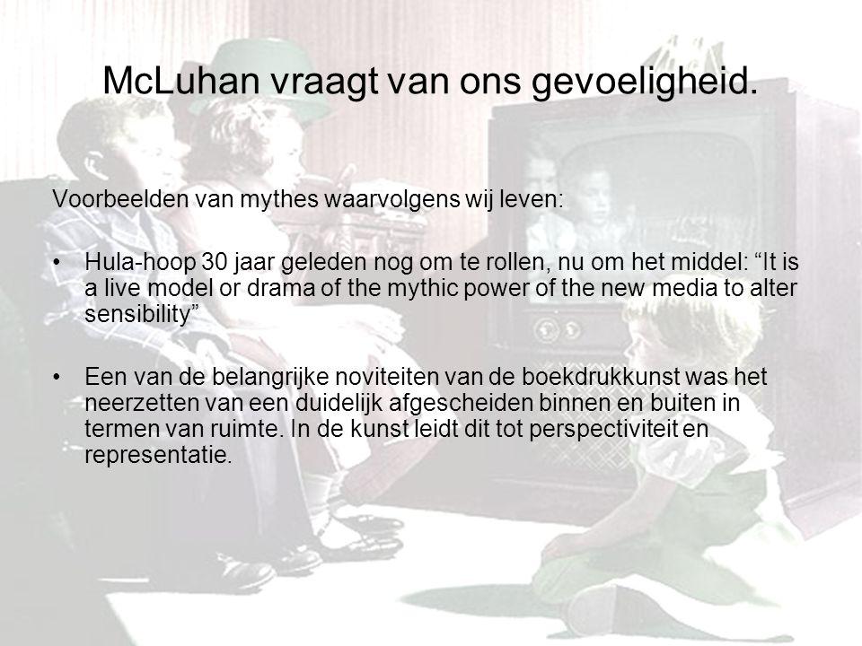 McLuhan vraagt van ons gevoeligheid.