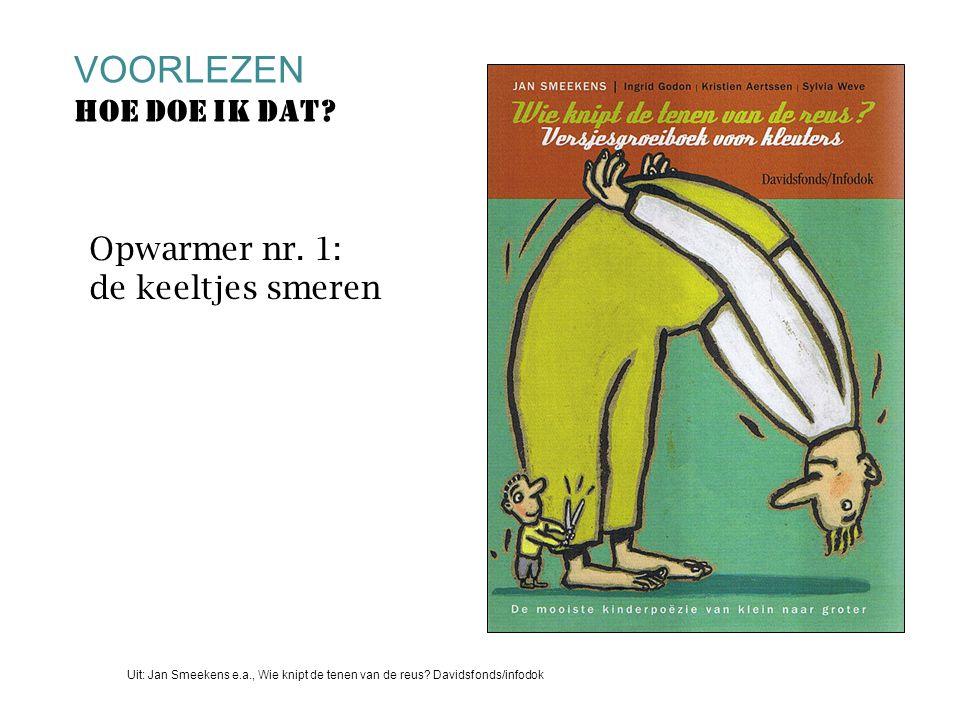 Opwarmer nr. 1: de keeltjes smeren VOORLEZEN Hoe doe ik dat? Uit: Jan Smeekens e.a., Wie knipt de tenen van de reus? Davidsfonds/infodok