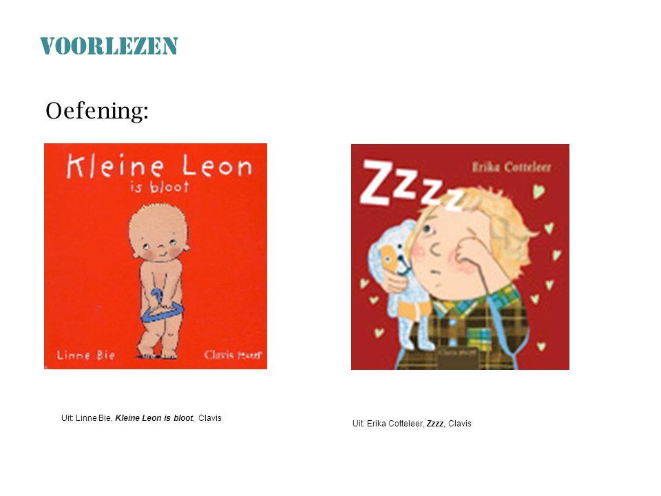 Oefening: Uit: Linne Bie, Kleine Leon is bloot, Clavis Uit: Erika Cotteleer, Zzzz, Clavis