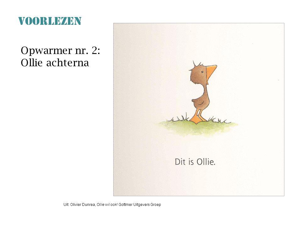 VOORLEZEN Opwarmer nr.2: Ollie achterna Uit: Olivier Dunrea, Ollie wil ook.