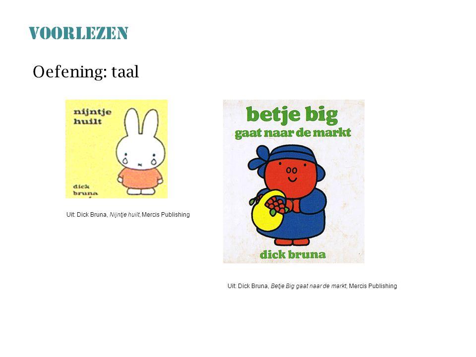 VOORLEZEN Oefening: taal Uit: Dick Bruna, Nijntje huilt, Mercis Publishing Uit: Dick Bruna, Betje Big gaat naar de markt, Mercis Publishing