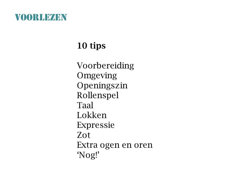 VOORLEZEN 10 tips Voorbereiding Omgeving Openingszin Rollenspel Taal Lokken Expressie Zot Extra ogen en oren 'Nog!'