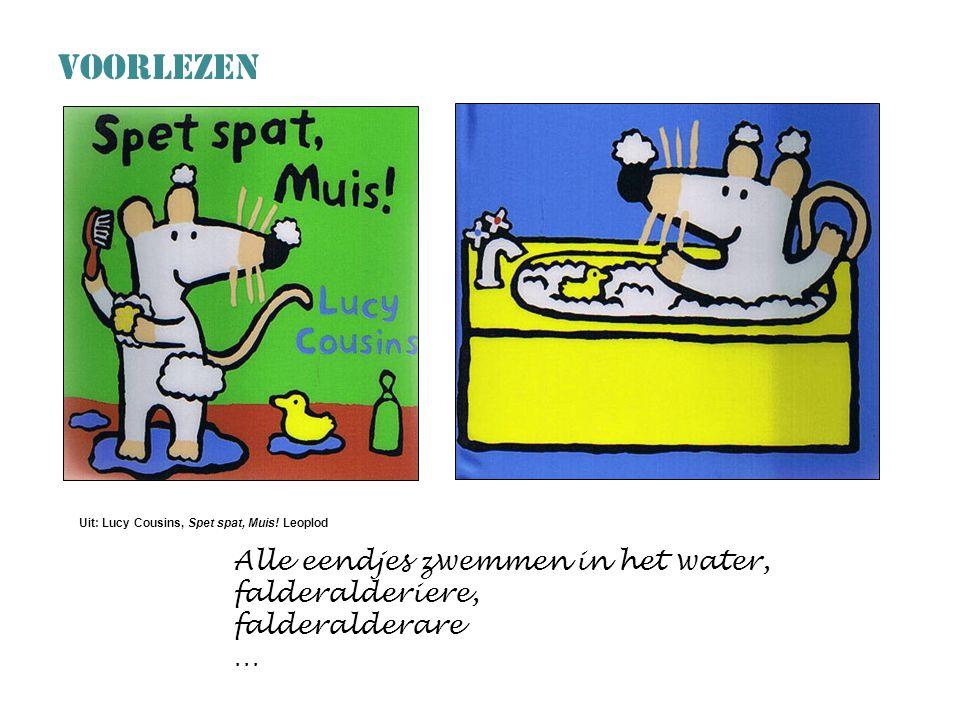 VOORLEZEN Alle eendjes zwemmen in het water, falderalderiere, falderalderare … Uit: Lucy Cousins, Spet spat, Muis.