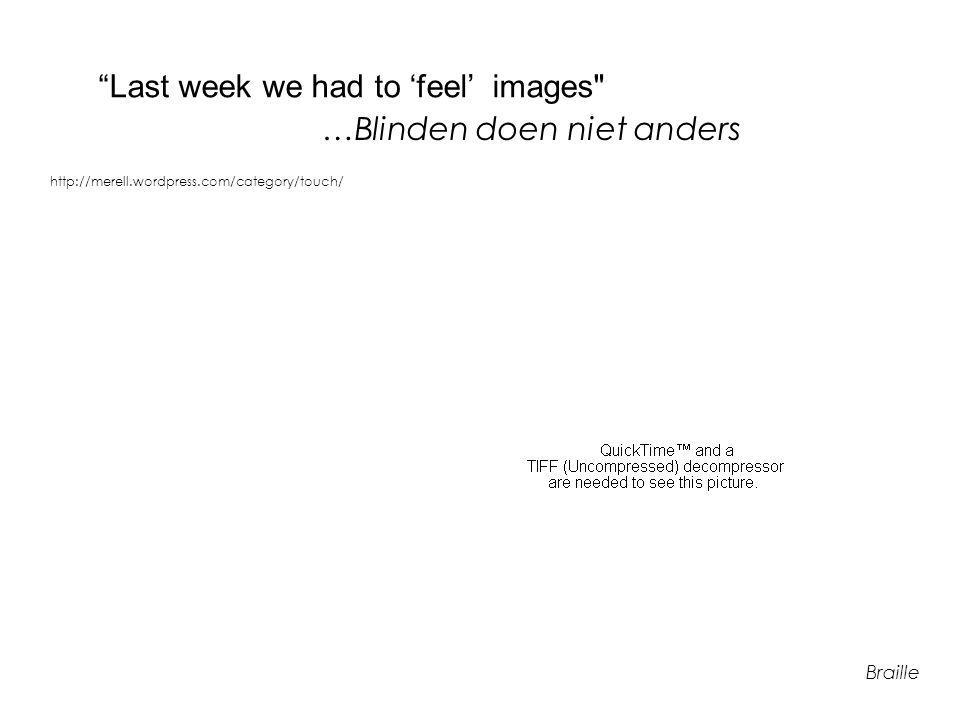 Last week we had to 'feel' images …Blinden doen niet anders http://merell.wordpress.com/category/touch/ Braille