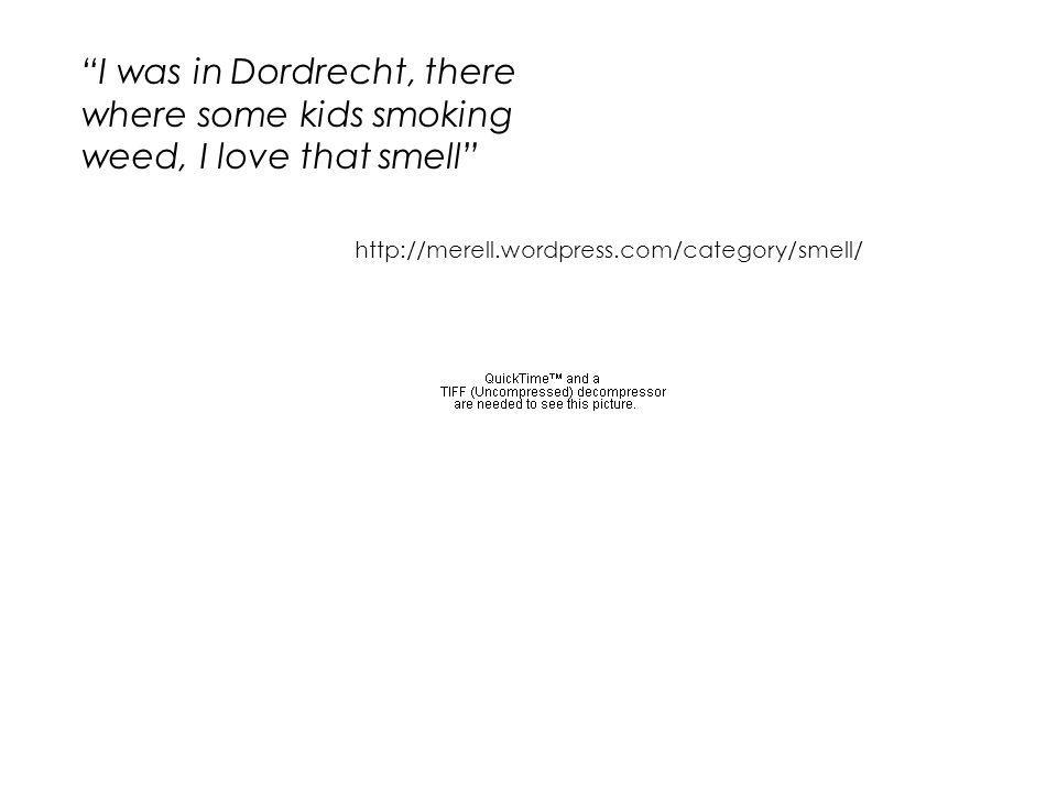 """I was in Dordrecht, there where some kids smoking weed, I love that smell"" http://merell.wordpress.com/category/smell/"
