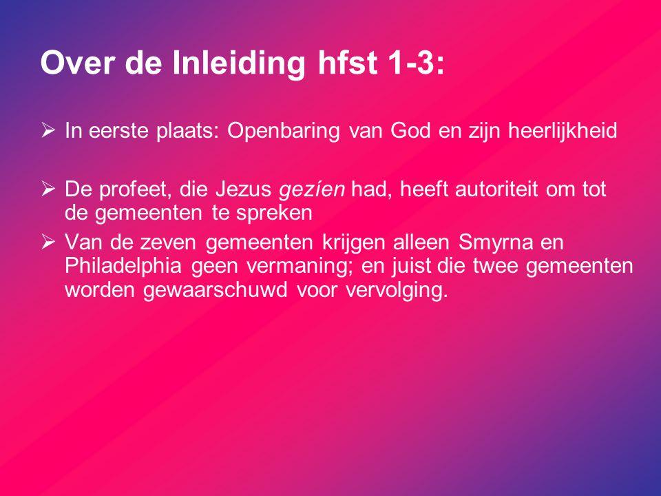 Over de Inleiding hfst 1-3:  In eerste plaats: Openbaring van God en zijn heerlijkheid  De profeet, die Jezus gezíen had, heeft autoriteit om tot de