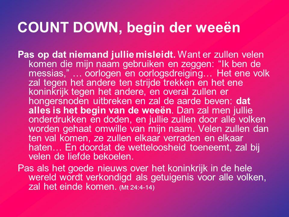 """COUNT DOWN, begin der weeën Pas op dat niemand jullie misleidt. Want er zullen velen komen die mijn naam gebruiken en zeggen: """"Ik ben de messias,"""" … o"""