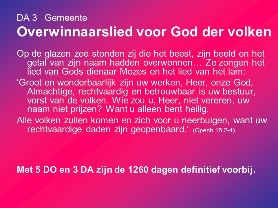 DA 3Gemeente Overwinnaarslied voor God der volken Op de glazen zee stonden zij die het beest, zijn beeld en het getal van zijn naam hadden overwonnen…