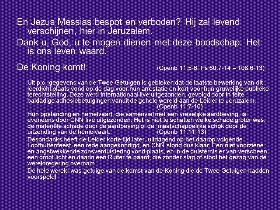 En Jezus Messias bespot en verboden? Hij zal levend verschijnen, hier in Jeruzalem. Dank u, God, u te mogen dienen met deze boodschap. Het is ons leve