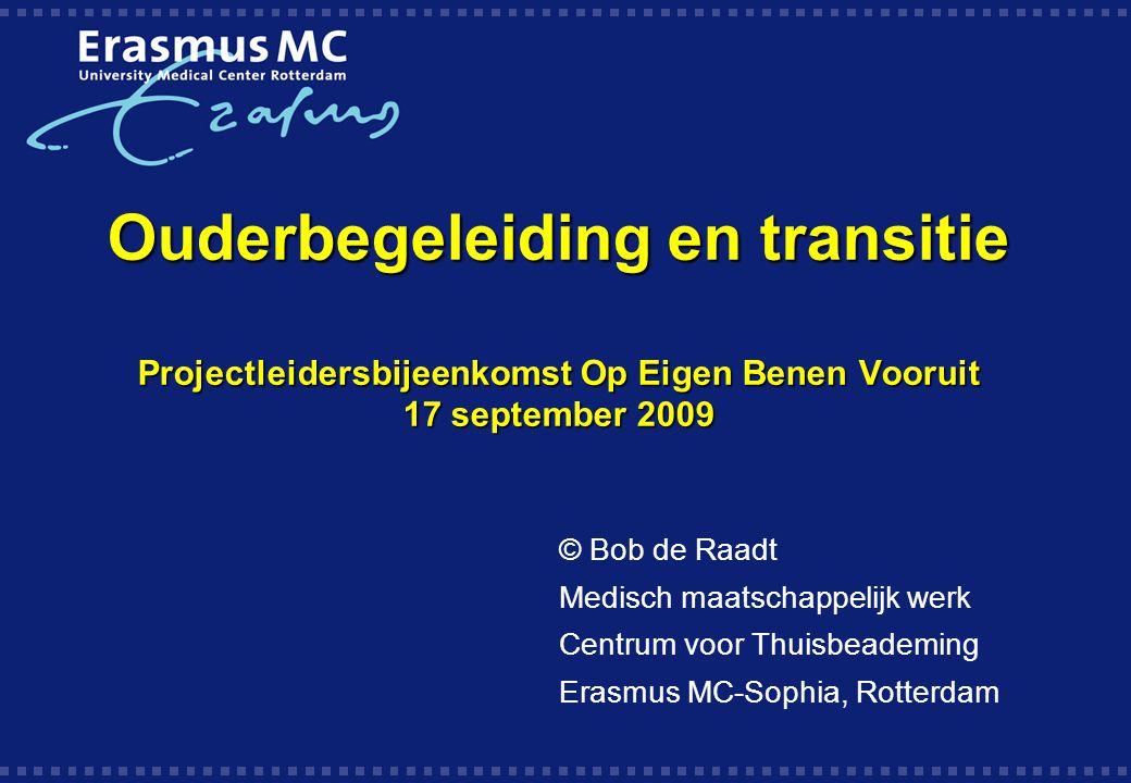 Ouderbegeleiding en transitie Projectleidersbijeenkomst Op Eigen Benen Vooruit 17 september 2009 © Bob de Raadt Medisch maatschappelijk werk Centrum v