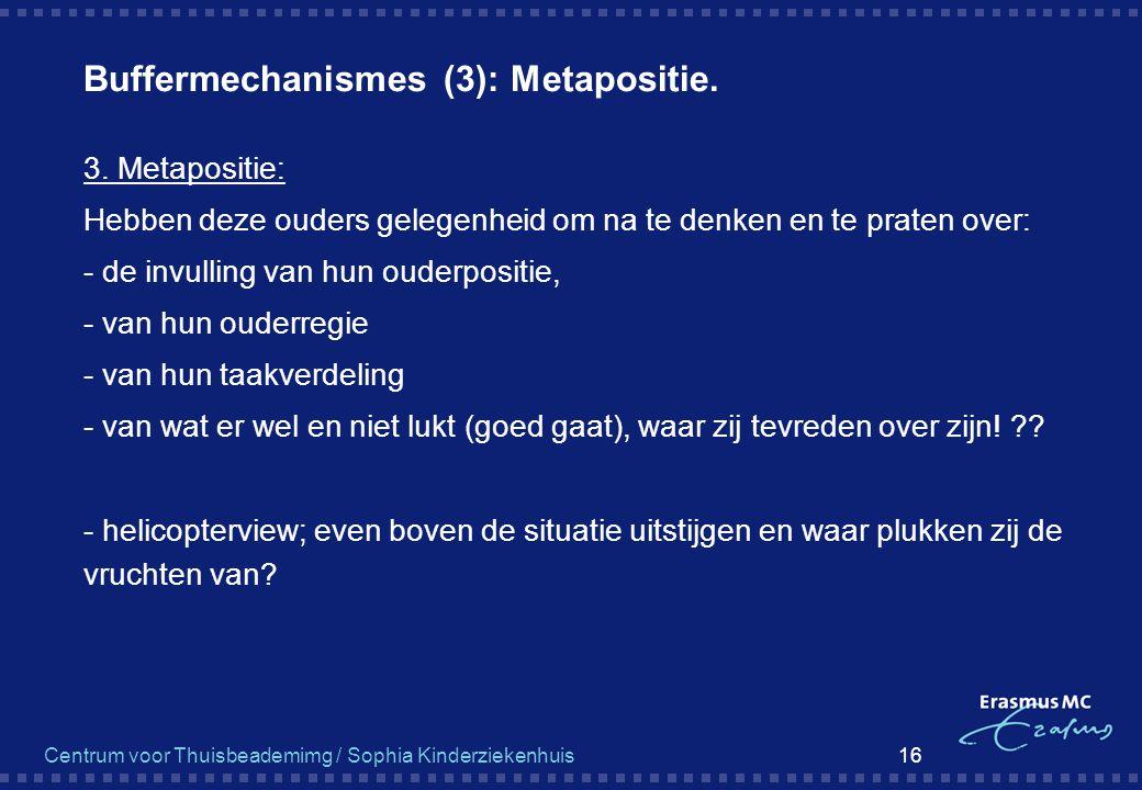 Centrum voor Thuisbeademimg / Sophia Kinderziekenhuis 16 Buffermechanismes (3): Metapositie.  3. Metapositie:  Hebben deze ouders gelegenheid om na