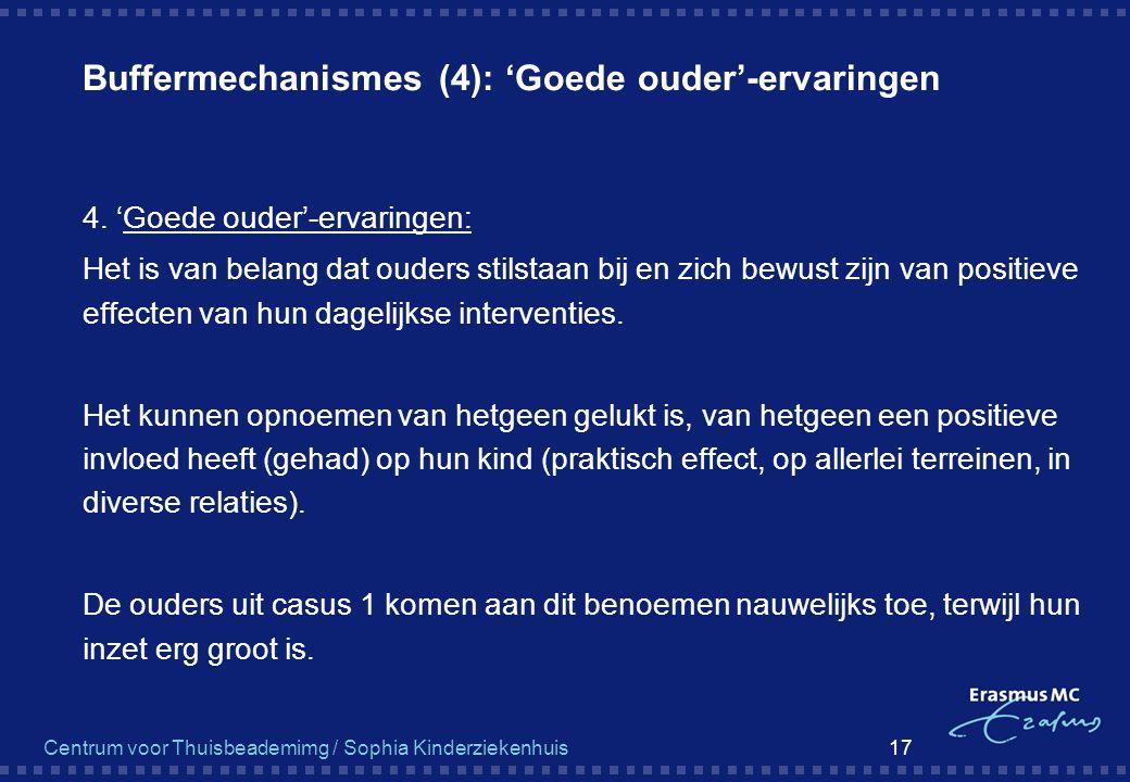 Centrum voor Thuisbeademimg / Sophia Kinderziekenhuis 17 Buffermechanismes (4): 'Goede ouder'-ervaringen  4. 'Goede ouder'-ervaringen:  Het is van b