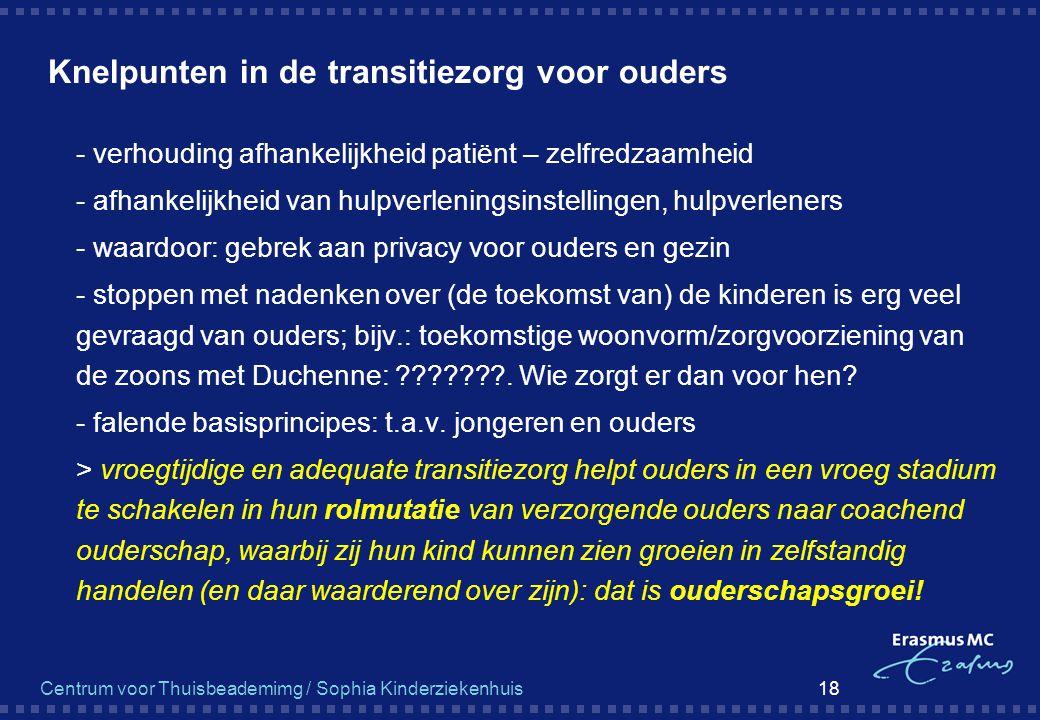Centrum voor Thuisbeademimg / Sophia Kinderziekenhuis 18 Knelpunten in de transitiezorg voor ouders  - verhouding afhankelijkheid patiënt – zelfredza