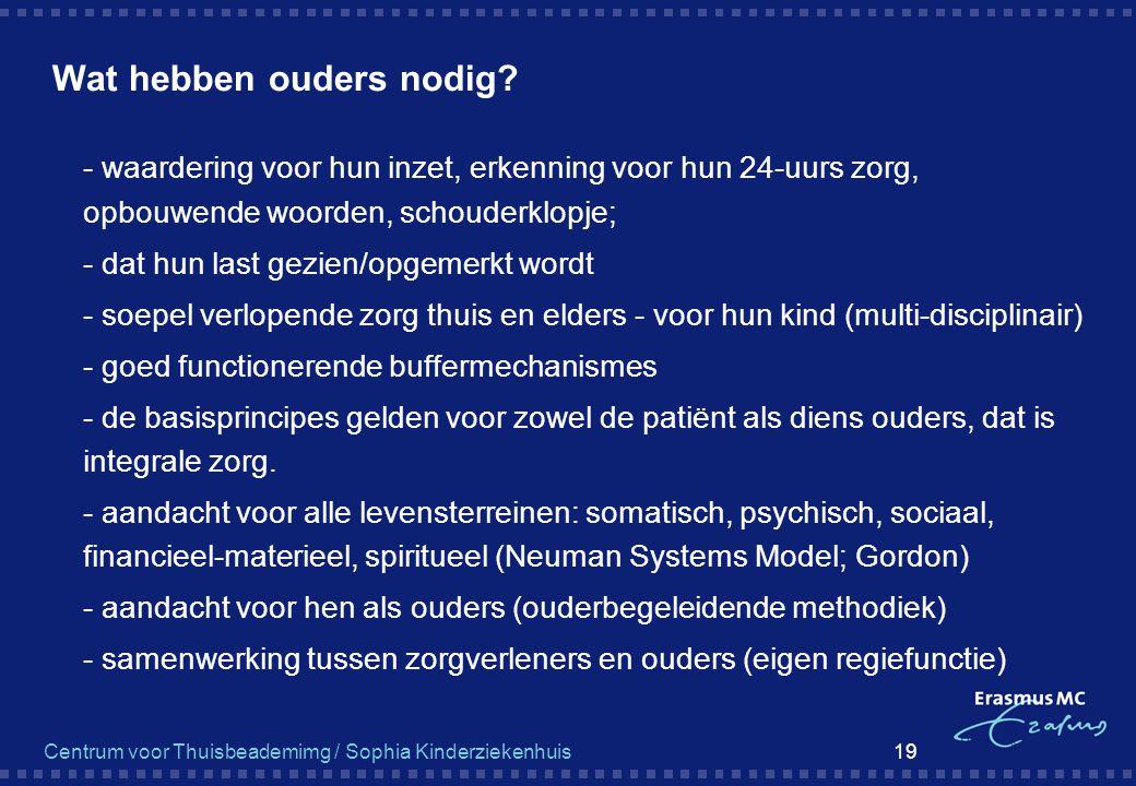 Centrum voor Thuisbeademimg / Sophia Kinderziekenhuis 19 Wat hebben ouders nodig?  - waardering voor hun inzet, erkenning voor hun 24-uurs zorg, opbo