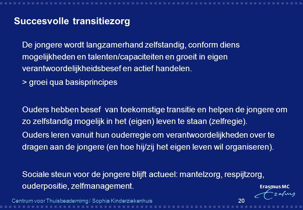 Centrum voor Thuisbeademimg / Sophia Kinderziekenhuis 20 Succesvolle transitiezorg  De jongere wordt langzamerhand zelfstandig, conform diens mogelij