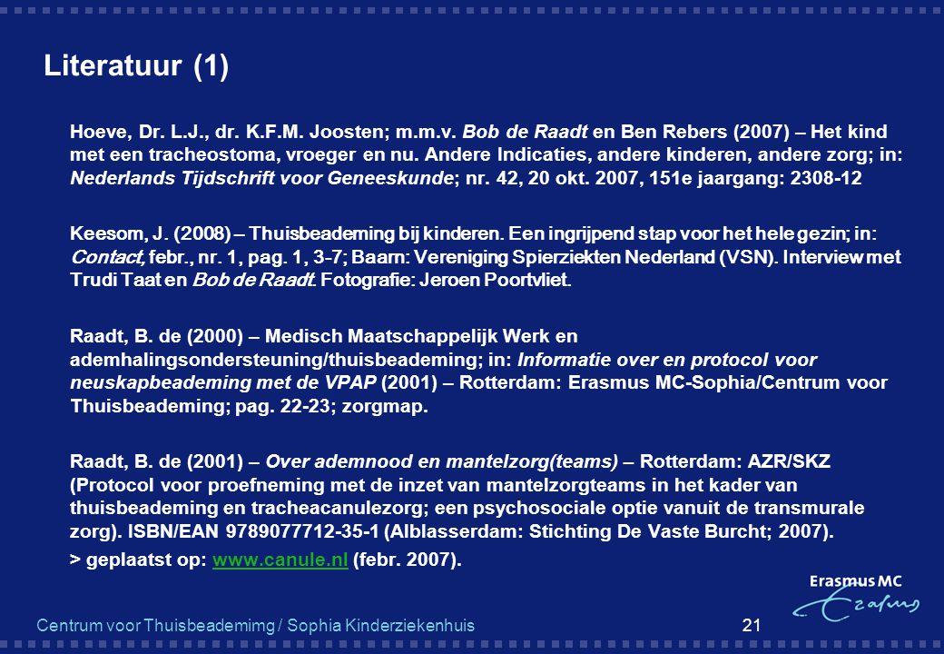 Centrum voor Thuisbeademimg / Sophia Kinderziekenhuis 21 Literatuur (1)  Hoeve, Dr. L.J., dr. K.F.M. Joosten; m.m.v. Bob de Raadt en Ben Rebers (2007