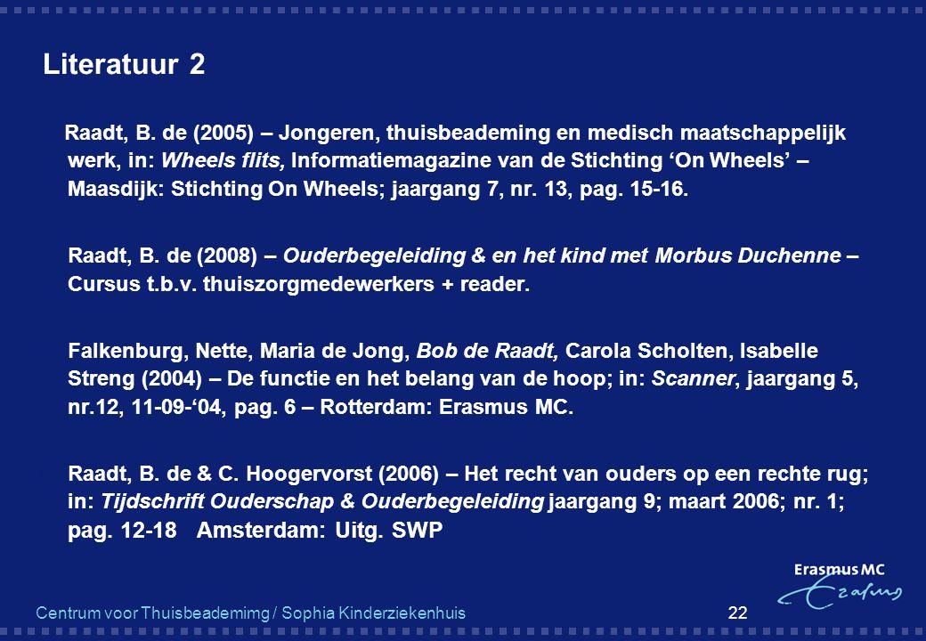 Centrum voor Thuisbeademimg / Sophia Kinderziekenhuis 22 Literatuur 2 Raadt, B. de (2005) – Jongeren, thuisbeademing en medisch maatschappelijk werk,
