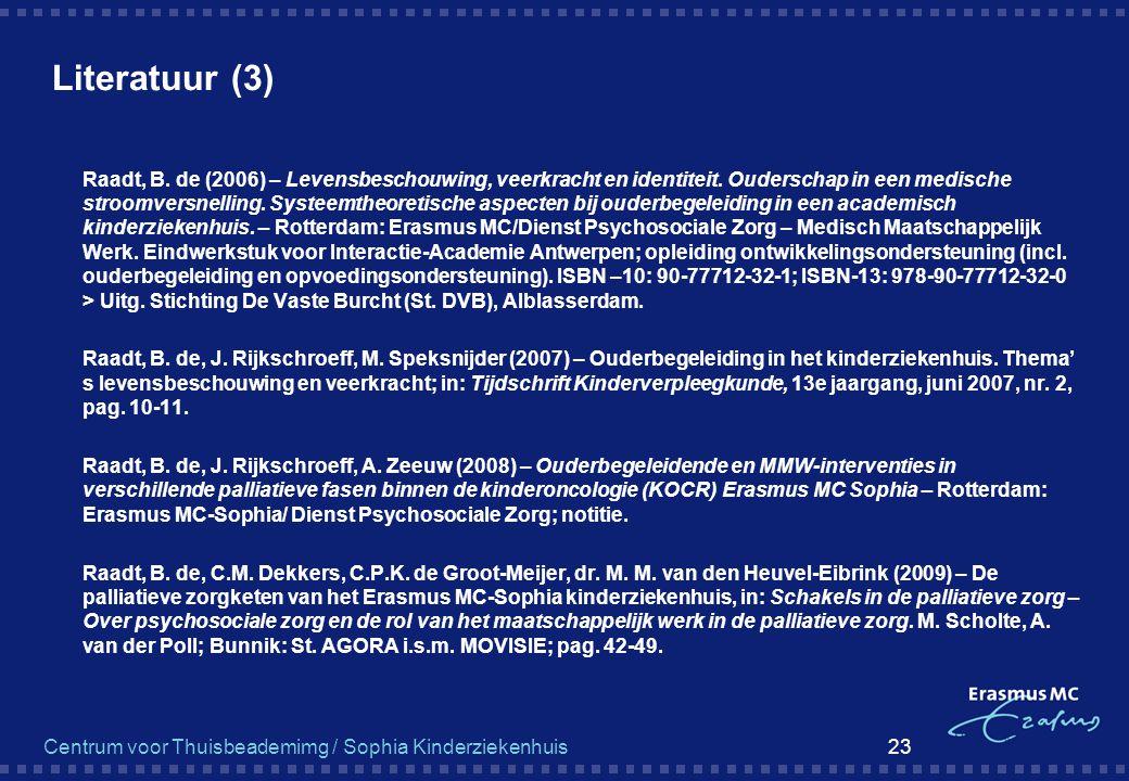 Centrum voor Thuisbeademimg / Sophia Kinderziekenhuis 23 Literatuur (3)  Raadt, B. de (2006) – Levensbeschouwing, veerkracht en identiteit. Ouderscha