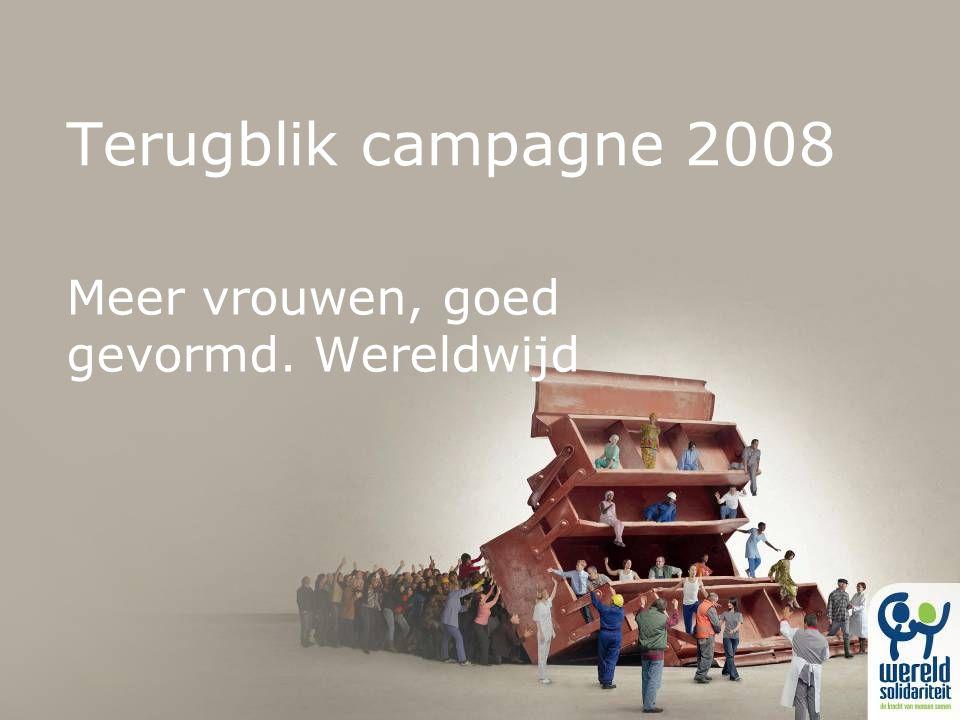 Terugblik campagne 2008 Meer vrouwen, goed gevormd. Wereldwijd
