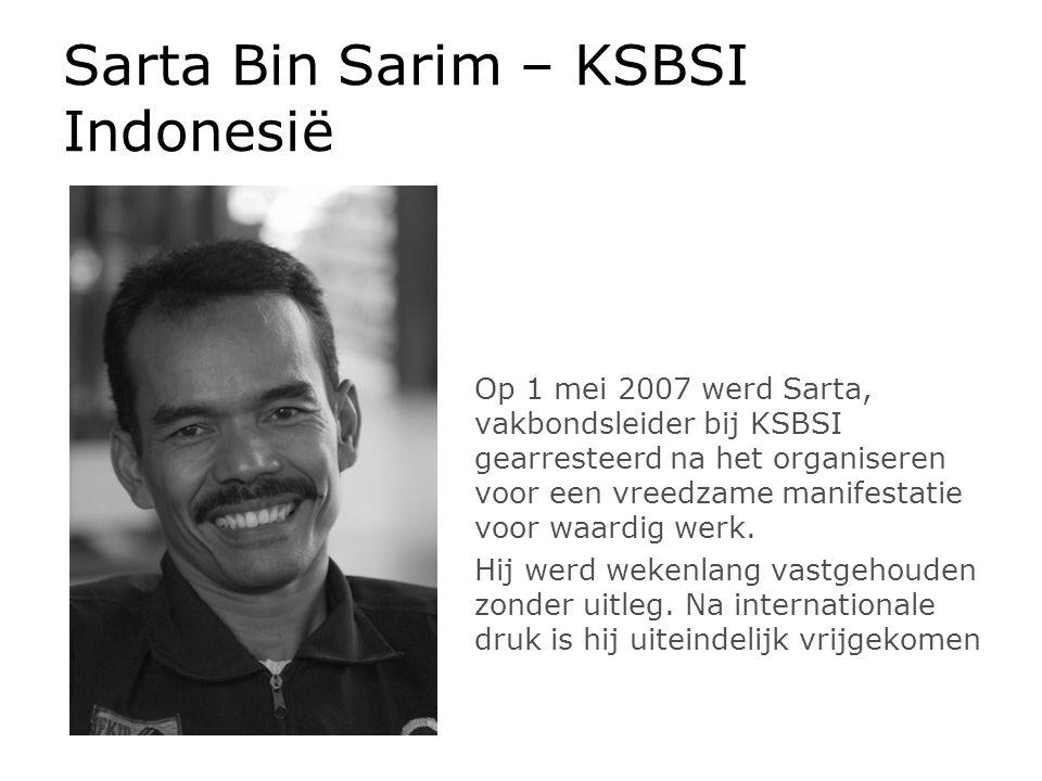 Sarta Bin Sarim – KSBSI Indonesië Op 1 mei 2007 werd Sarta, vakbondsleider bij KSBSI gearresteerd na het organiseren voor een vreedzame manifestatie voor waardig werk.