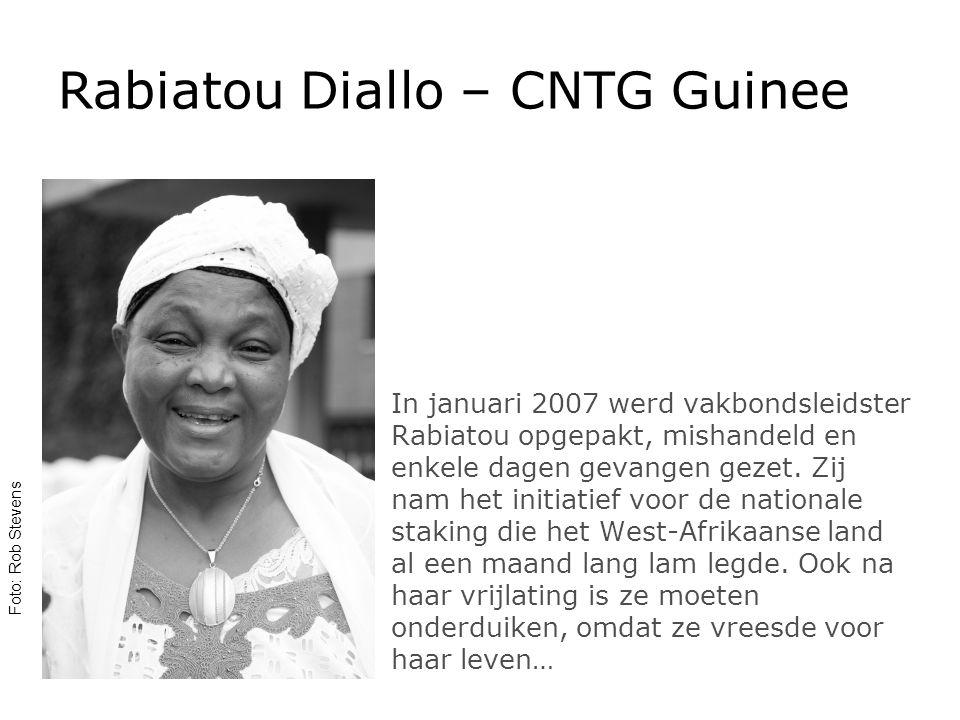 Rabiatou Diallo – CNTG Guinee In januari 2007 werd vakbondsleidster Rabiatou opgepakt, mishandeld en enkele dagen gevangen gezet.