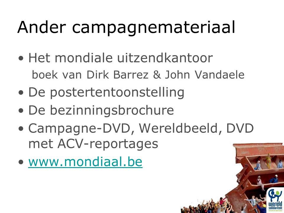 Ander campagnemateriaal Het mondiale uitzendkantoor boek van Dirk Barrez & John Vandaele De postertentoonstelling De bezinningsbrochure Campagne-DVD, Wereldbeeld, DVD met ACV-reportages www.mondiaal.be