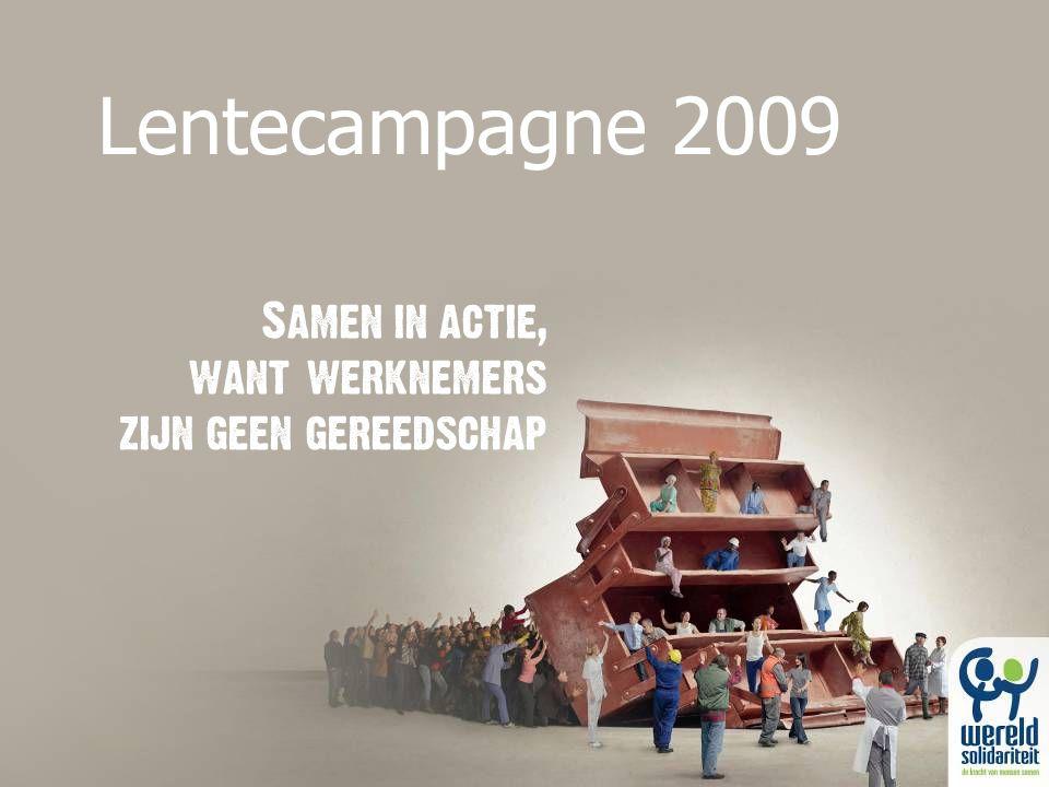 Lentecampagne 2009 Samen in actie, want werknemers zijn geen gereedschap