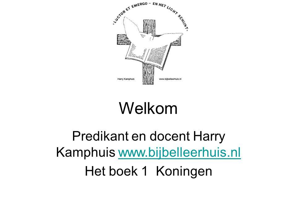 Welkom Predikant en docent Harry Kamphuis www.bijbelleerhuis.nlwww.bijbelleerhuis.nl Het boek 1 Koningen