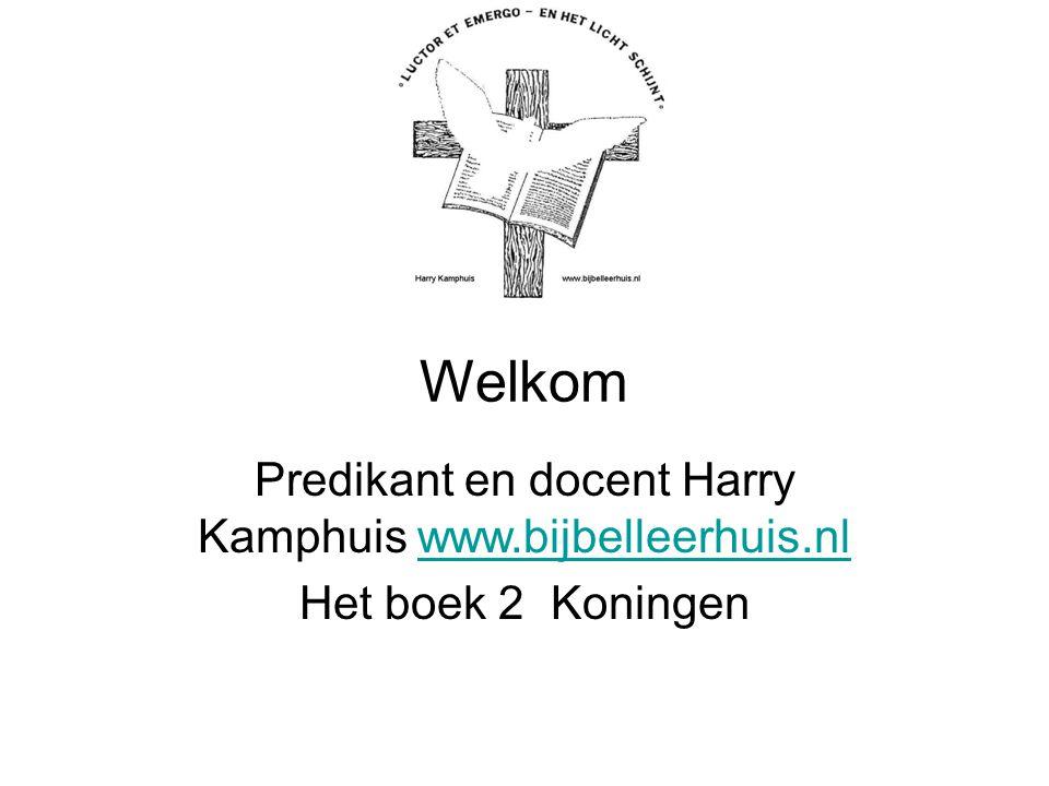 Welkom Predikant en docent Harry Kamphuis www.bijbelleerhuis.nlwww.bijbelleerhuis.nl Het boek 2 Koningen
