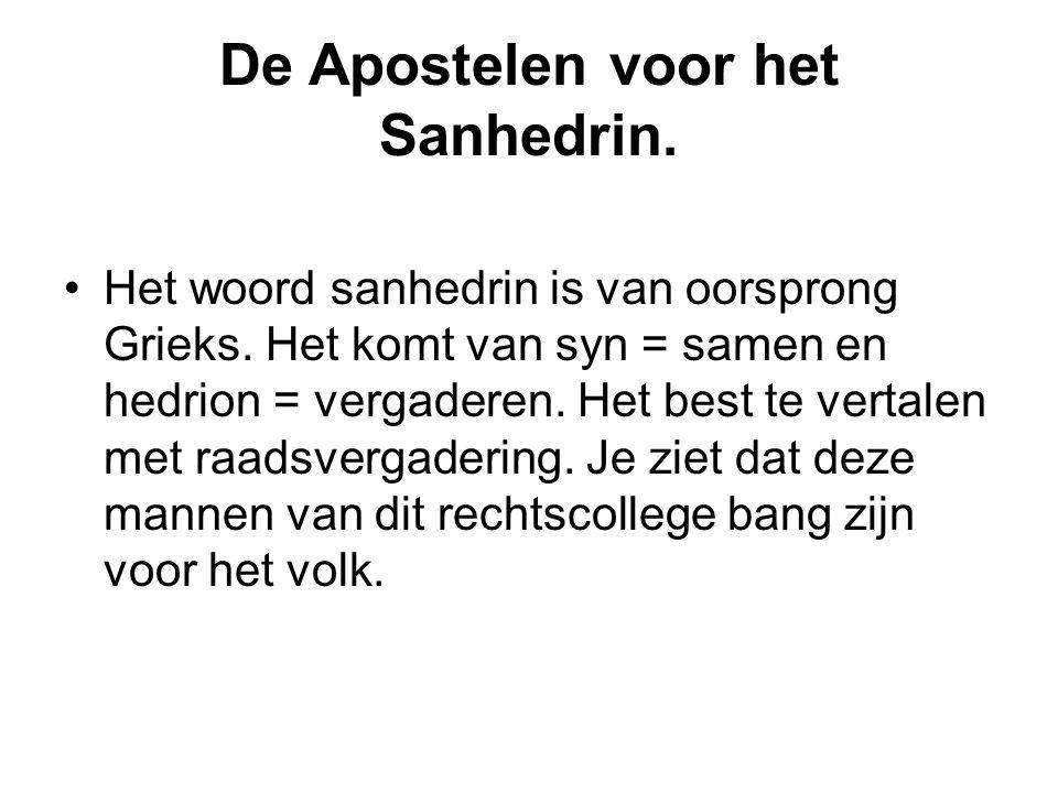 De Apostelen voor het Sanhedrin. Het woord sanhedrin is van oorsprong Grieks. Het komt van syn = samen en hedrion = vergaderen. Het best te vertalen m