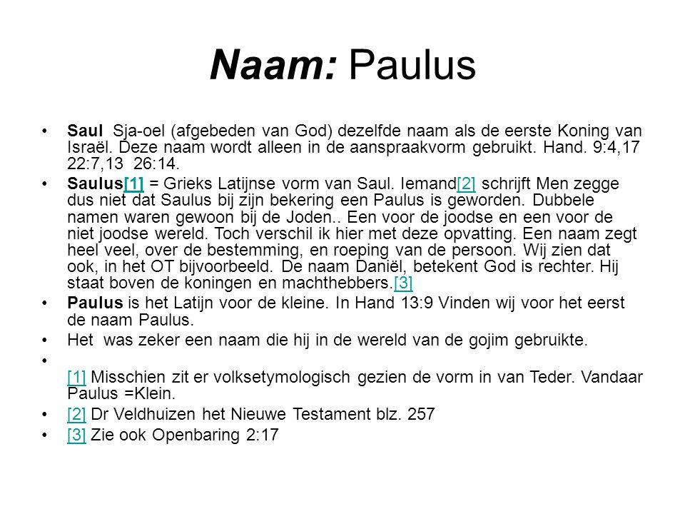 Naam: Paulus Saul Sja-oel (afgebeden van God) dezelfde naam als de eerste Koning van Israël. Deze naam wordt alleen in de aanspraakvorm gebruikt. Hand