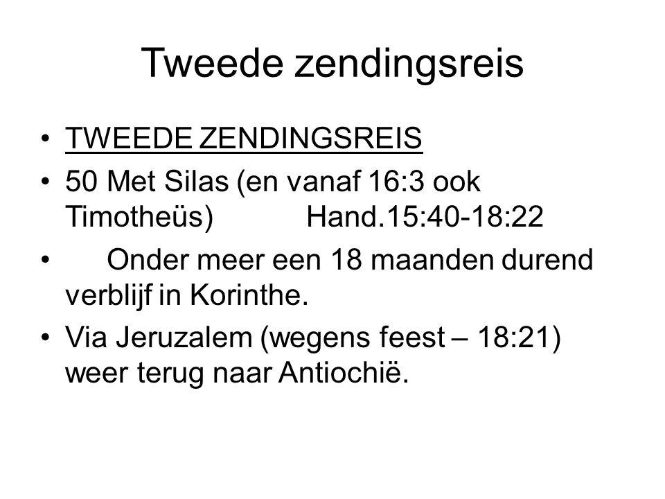 Tweede zendingsreis TWEEDE ZENDINGSREIS 50Met Silas (en vanaf 16:3 ook Timotheüs)Hand.15:40-18:22 Onder meer een 18 maanden durend verblijf in Korinth