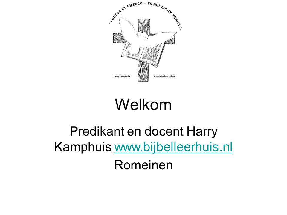 Welkom Predikant en docent Harry Kamphuis www.bijbelleerhuis.nlwww.bijbelleerhuis.nl Romeinen