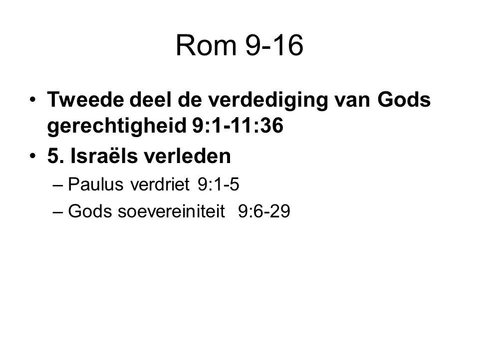 Rom 9-16 Tweede deel de verdediging van Gods gerechtigheid 9:1-11:36 5. Israëls verleden –Paulus verdriet 9:1-5 –Gods soevereiniteit 9:6-29
