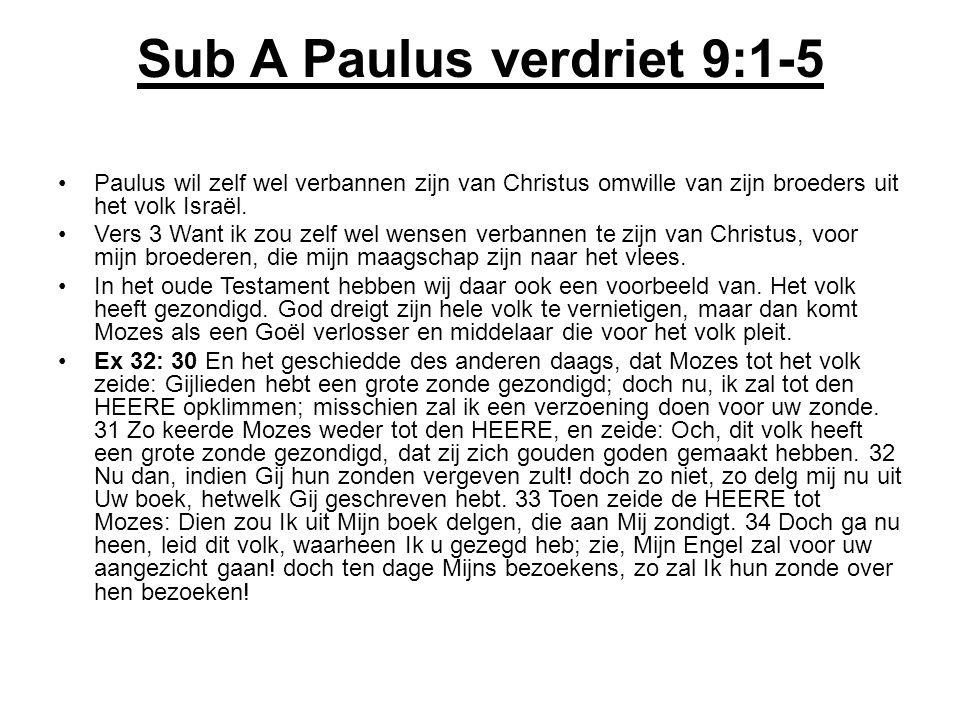 Sub A Paulus verdriet 9:1-5 Paulus wil zelf wel verbannen zijn van Christus omwille van zijn broeders uit het volk Israël. Vers 3 Want ik zou zelf wel