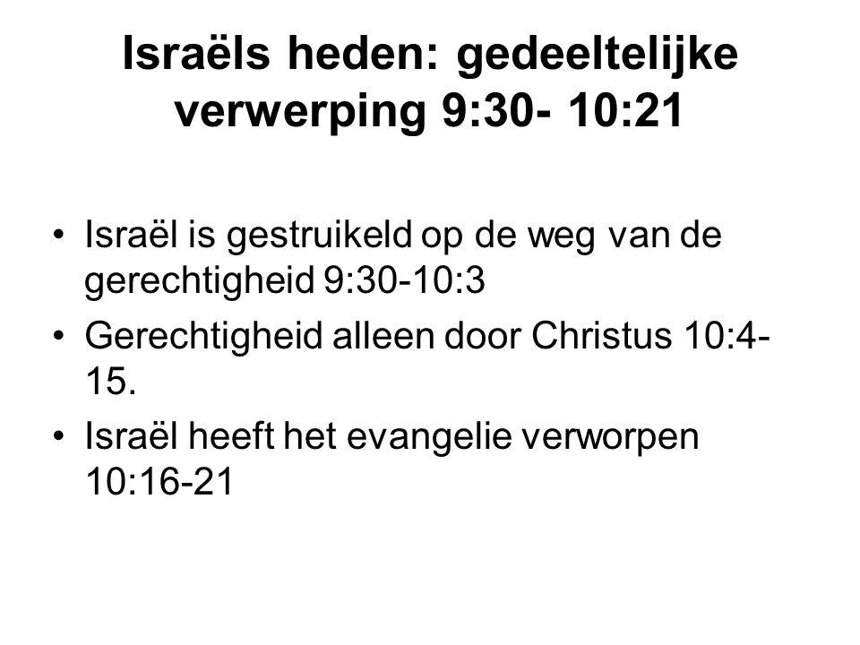Israëls heden: gedeeltelijke verwerping 9:30- 10:21 Israël is gestruikeld op de weg van de gerechtigheid 9:30-10:3 Gerechtigheid alleen door Christus