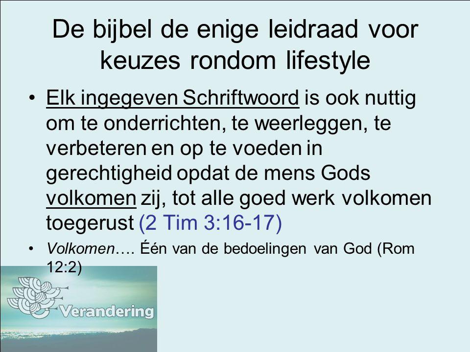 De bijbel de enige leidraad voor keuzes rondom lifestyle Elk ingegeven Schriftwoord is ook nuttig om te onderrichten, te weerleggen, te verbeteren en