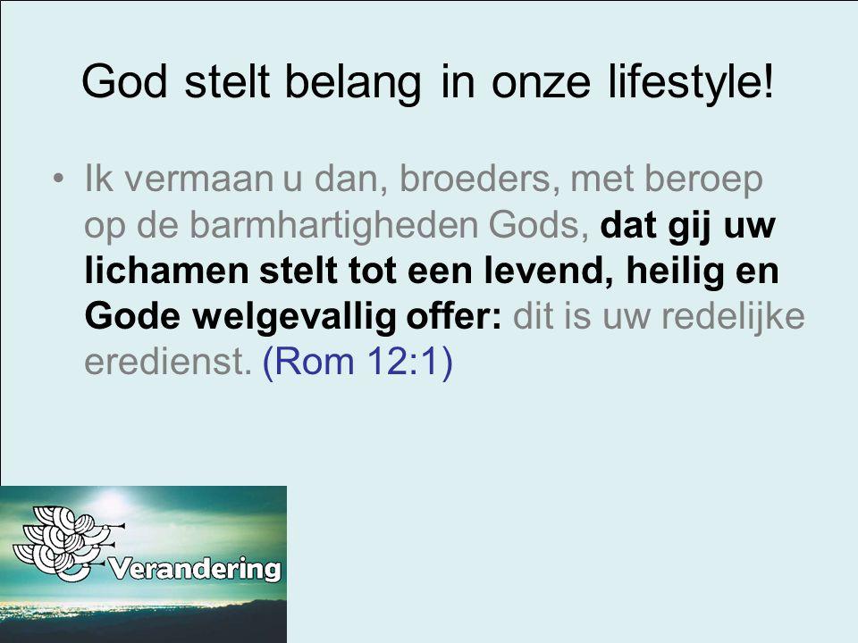 God stelt belang in onze lifestyle! Ik vermaan u dan, broeders, met beroep op de barmhartigheden Gods, dat gij uw lichamen stelt tot een levend, heili