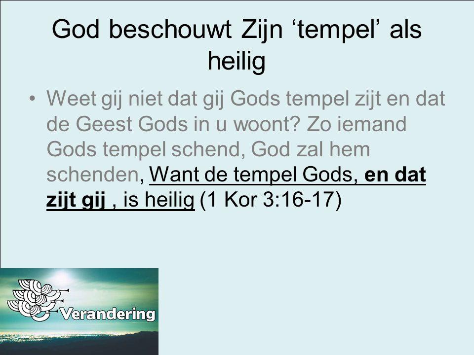 God beschouwt Zijn 'tempel' als heilig Weet gij niet dat gij Gods tempel zijt en dat de Geest Gods in u woont? Zo iemand Gods tempel schend, God zal h