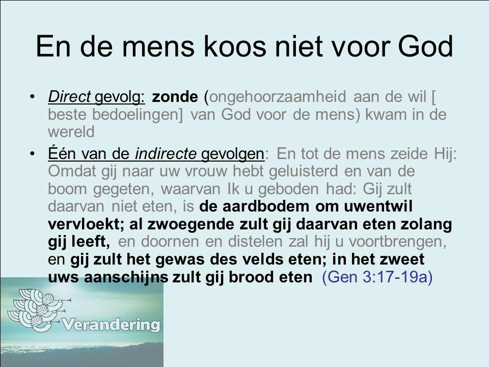 En de mens koos niet voor God Direct gevolg: zonde (ongehoorzaamheid aan de wil [ beste bedoelingen] van God voor de mens) kwam in de wereld Één van d