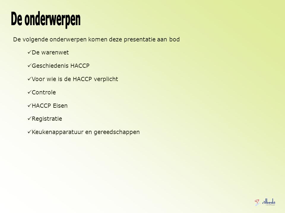 De volgende onderwerpen komen deze presentatie aan bod De warenwet Geschiedenis HACCP Voor wie is de HACCP verplicht Controle HACCP Eisen Registratie Keukenapparatuur en gereedschappen