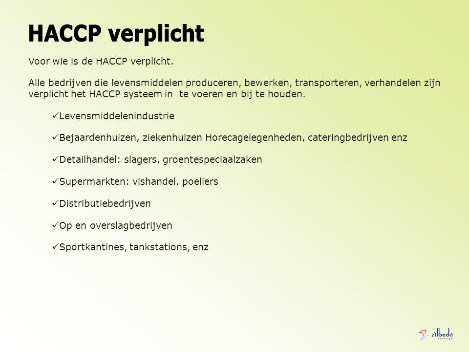 Voor wie is de HACCP verplicht. Alle bedrijven die levensmiddelen produceren, bewerken, transporteren, verhandelen zijn verplicht het HACCP systeem in