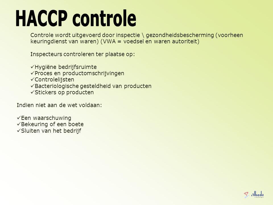 Controle wordt uitgevoerd door inspectie \ gezondheidsbescherming (voorheen keuringdienst van waren) (VWA = voedsel en waren autoriteit) Inspecteurs c