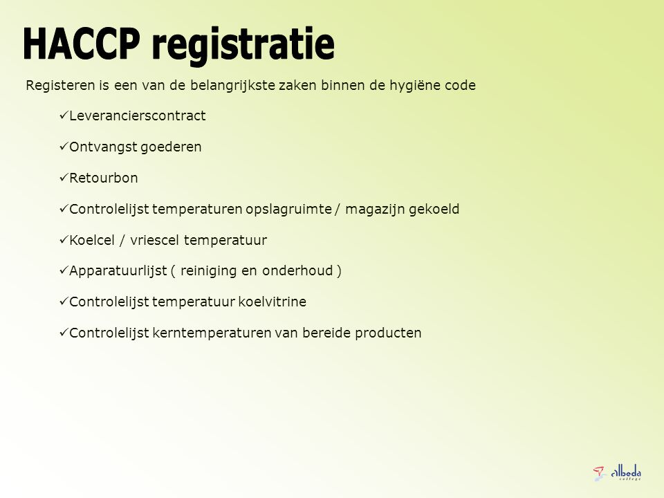 Registeren is een van de belangrijkste zaken binnen de hygiëne code Leverancierscontract Ontvangst goederen Retourbon Controlelijst temperaturen opsla