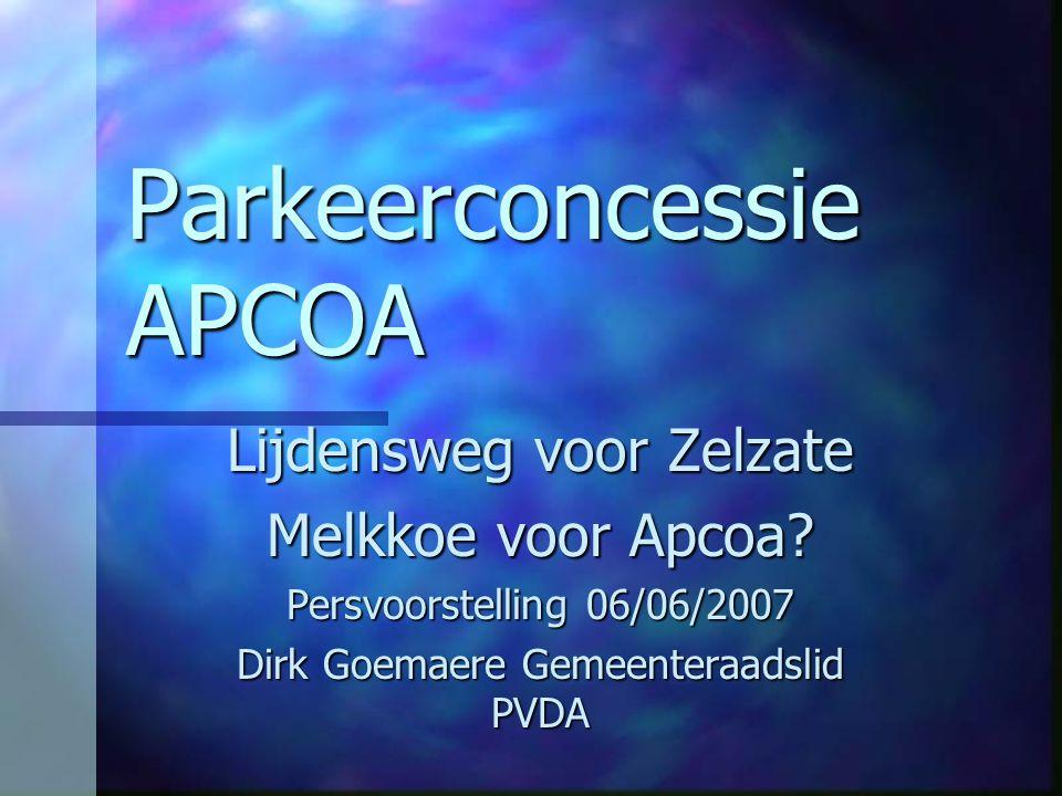 Parkeerconcessie APCOA Lijdensweg voor Zelzate Melkkoe voor Apcoa? Persvoorstelling 06/06/2007 Dirk Goemaere Gemeenteraadslid PVDA