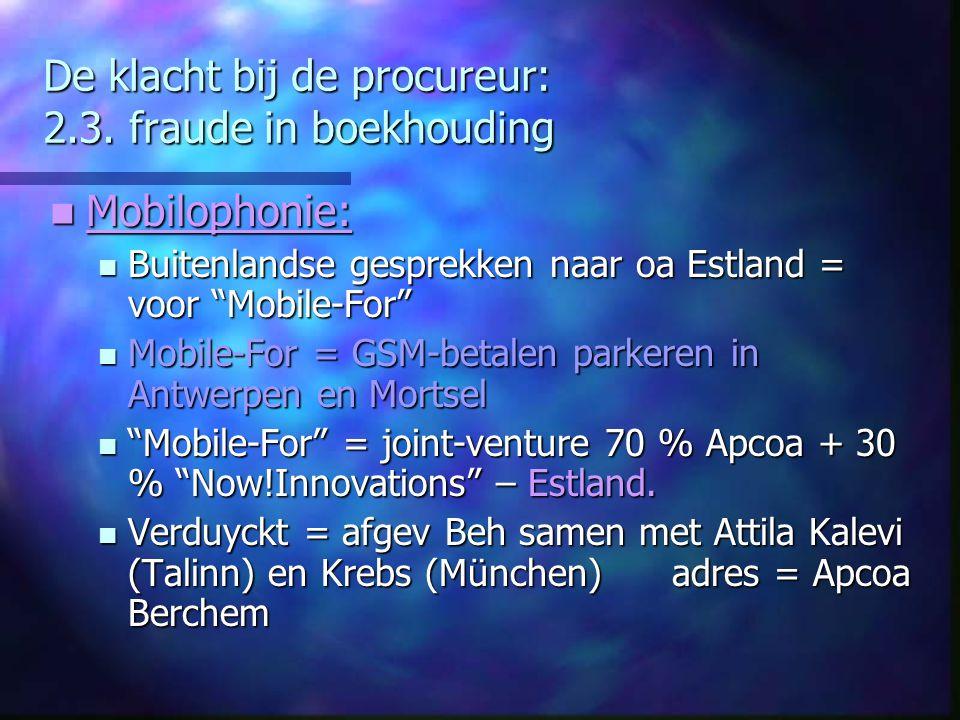 """De klacht bij de procureur: 2.3. fraude in boekhouding Mobilophonie: Mobilophonie: Buitenlandse gesprekken naar oa Estland = voor """"Mobile-For"""" Buitenl"""