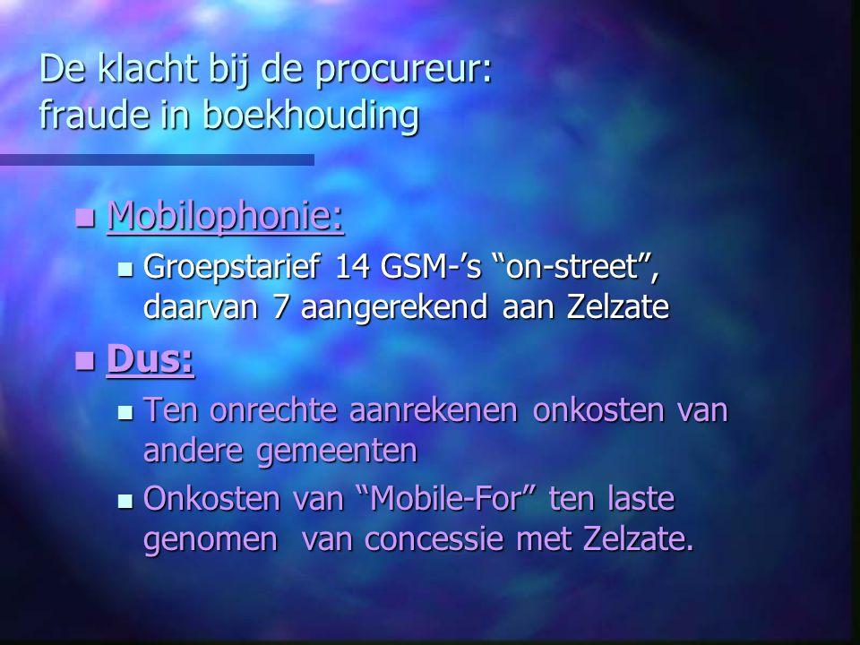 """De klacht bij de procureur: fraude in boekhouding Mobilophonie: Mobilophonie: Groepstarief 14 GSM-'s """"on-street"""", daarvan 7 aangerekend aan Zelzate Gr"""