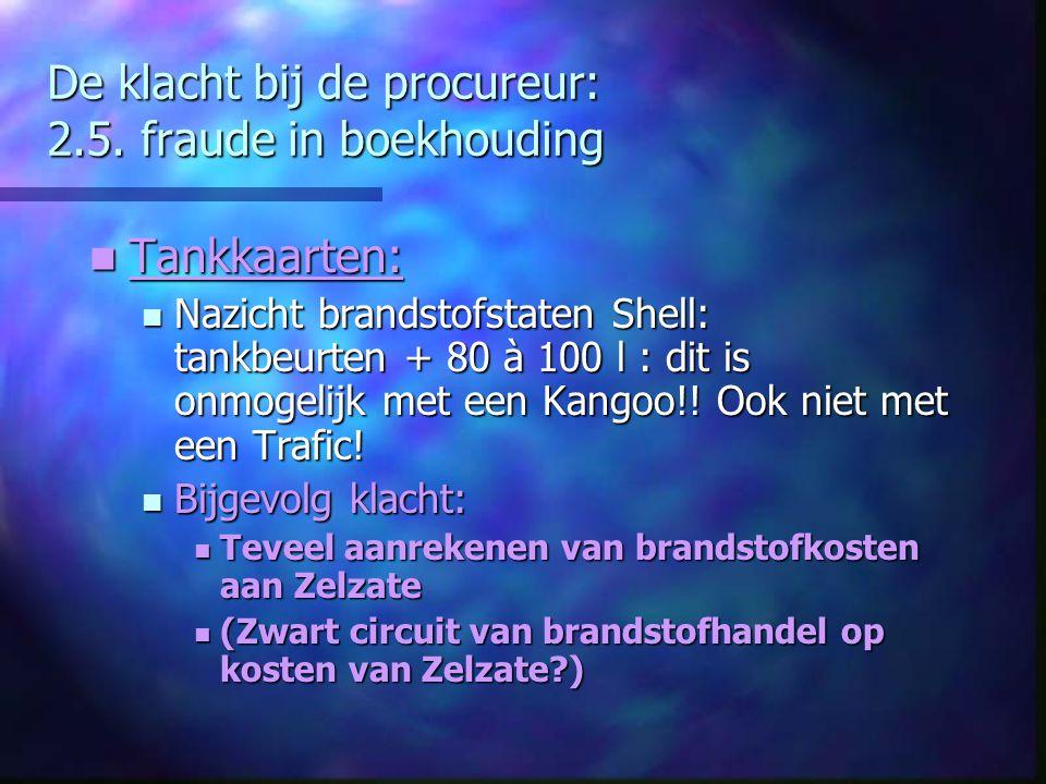 De klacht bij de procureur: 2.5. fraude in boekhouding Tankkaarten: Tankkaarten: Nazicht brandstofstaten Shell: tankbeurten + 80 à 100 l : dit is onmo